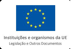 Instituições e organismos da UE Legislação e Outros Documentos