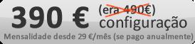 490 Euros de Configuração - mensalidade desde 29 Euros